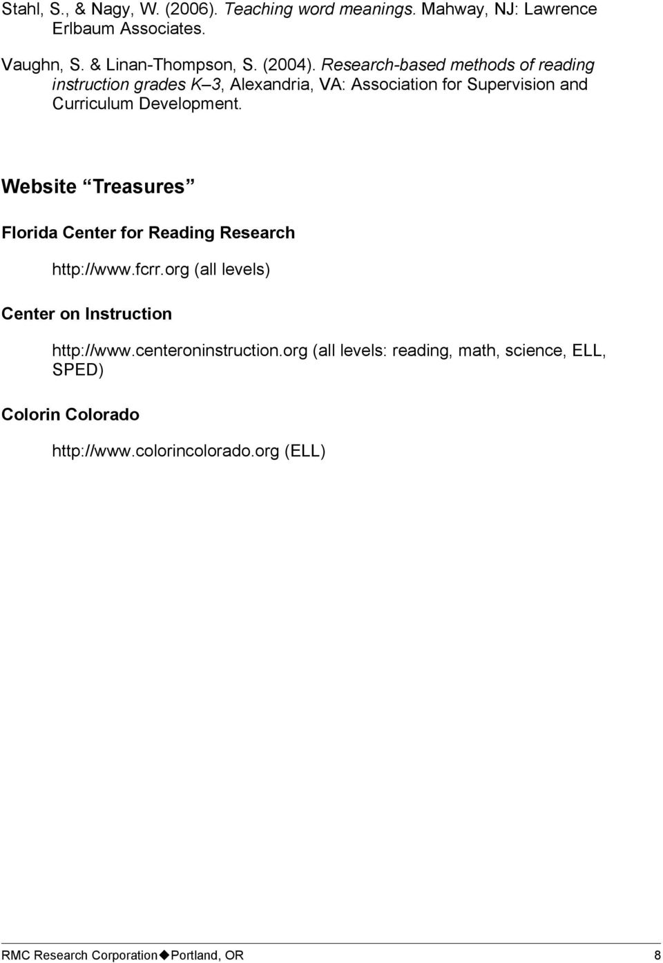 Website Treasures Florida Center for Reading Research http://www.fcrr.org (all levels) Center on Instruction http://www.