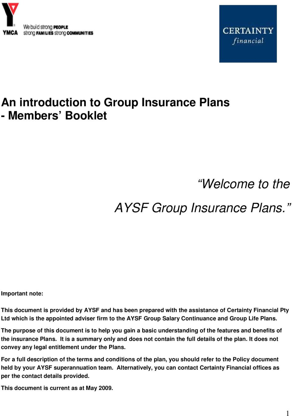 Group Life Plans. The purpose of this document is to help you gain a basic understanding of the features and benefits of the insurance Plans.