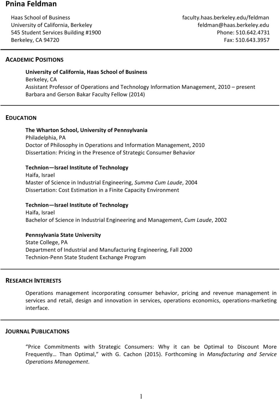 3957 ACADEMIC POSITIONS University of California, Haas School of Business Berkeley, CA Assistant Professor of Operations and Technology Information Management, 2010 present Barbara and Gerson Bakar