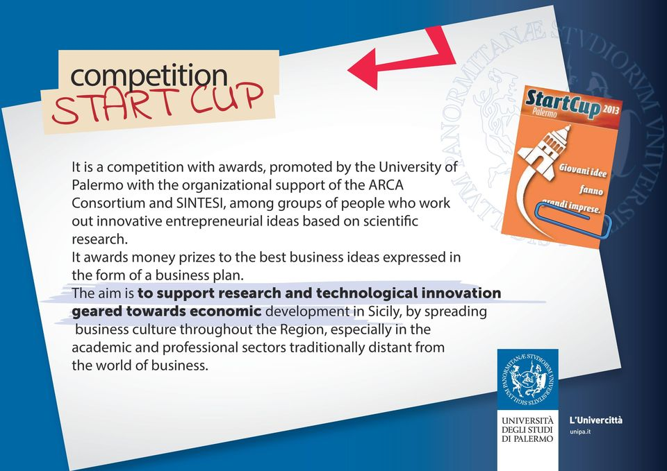 It awards money prizes to the best business ideas expressed in the form of a business plan.