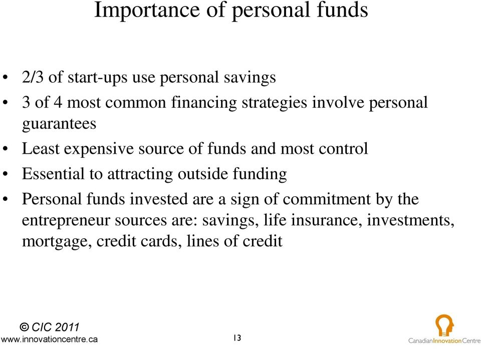 Essential to attracting outside funding Personal funds invested are a sign of commitment by the