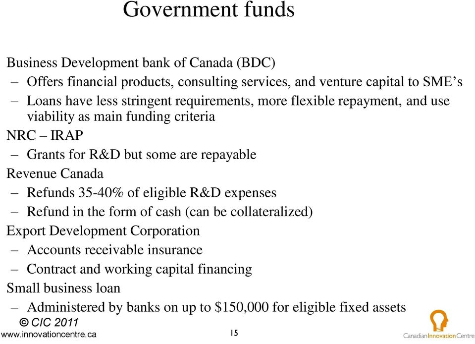 Revenue Canada Refunds 35-40% of eligible R&D expenses Refund in the form of cash (can be collateralized) Export Development Corporation Accounts