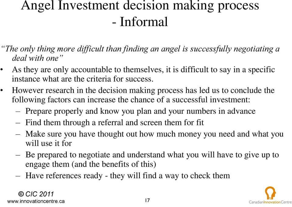 However research in the decision making process has led us to conclude the following factors can increase the chance of a successful investment: Prepare properly and know you plan and your numbers