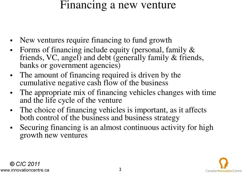 the business The appropriate mix of financing vehicles changes with time and the life cycle of the venture The choice of financing vehicles is