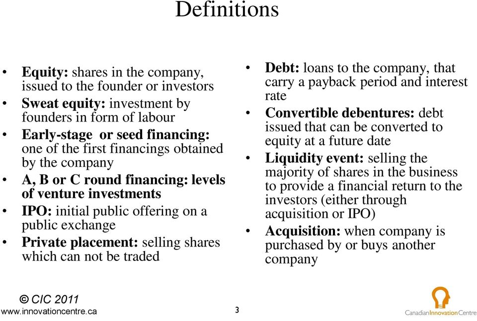 not be traded Debt: loans to the company, that carry a payback period and interest rate Convertible debentures: debt issued that can be converted to equity at a future date Liquidity