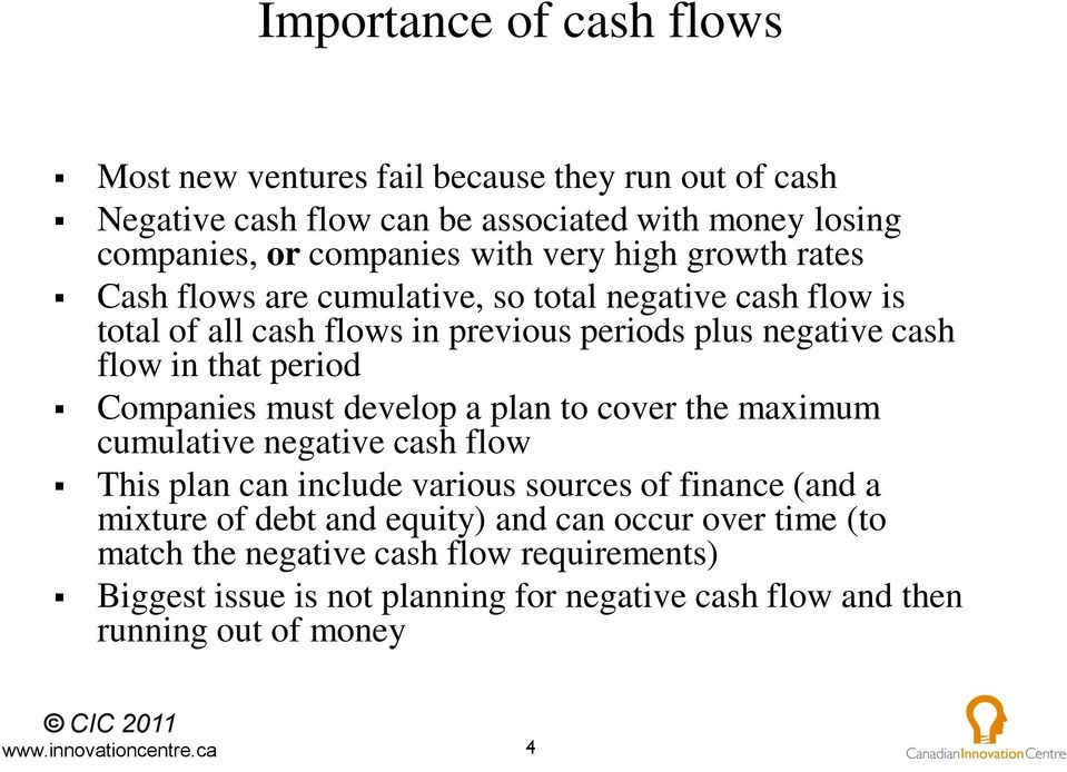 period Companies must develop a plan to cover the maximum cumulative negative cash flow This plan can include various sources of finance (and a mixture of debt