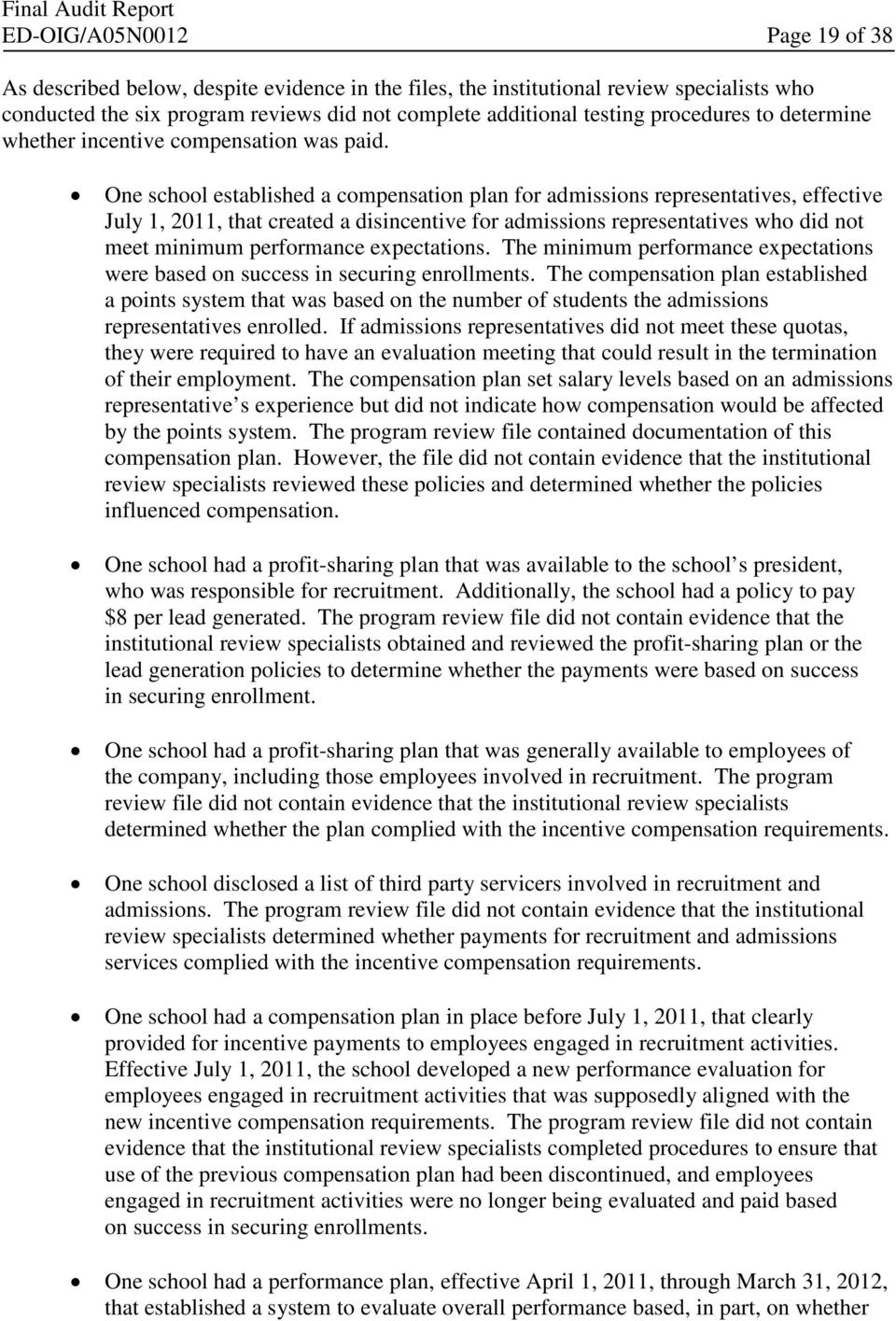 One school established a compensation plan for admissions representatives, effective July 1, 2011, that created a disincentive for admissions representatives who did not meet minimum performance