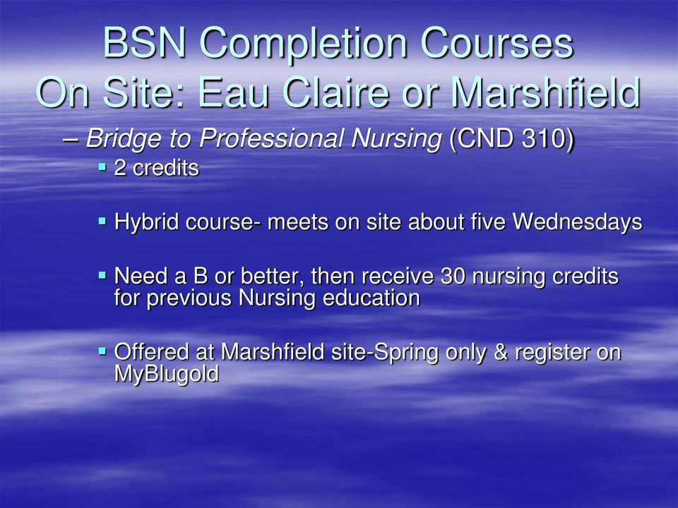five Wednesdays Need a B or better, then receive 30 nursing credits for