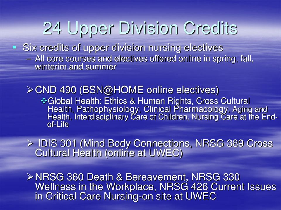Aging and Health, Interdisciplinary Care of Children, Nursing Care at the Endof-Life IDIS 301 (Mind Body Connections, NRSG 389 Cross Cultural