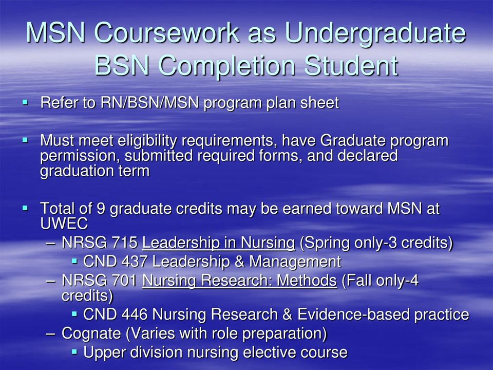 at UWEC NRSG 715 Leadership in Nursing (Spring only-3 credits) CND 437 Leadership & Management NRSG 701 Nursing Research: Methods (Fall