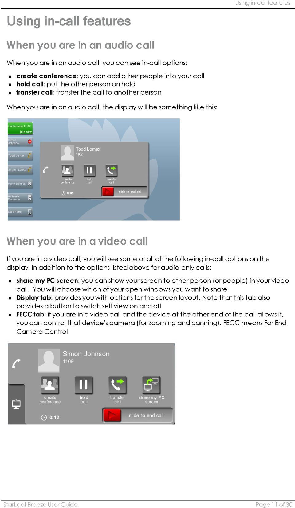 in a video call, you will see some or all of the following in-call options on the display, in addition to the options listed above for audio-only calls: share my PC screen: you can show your screen