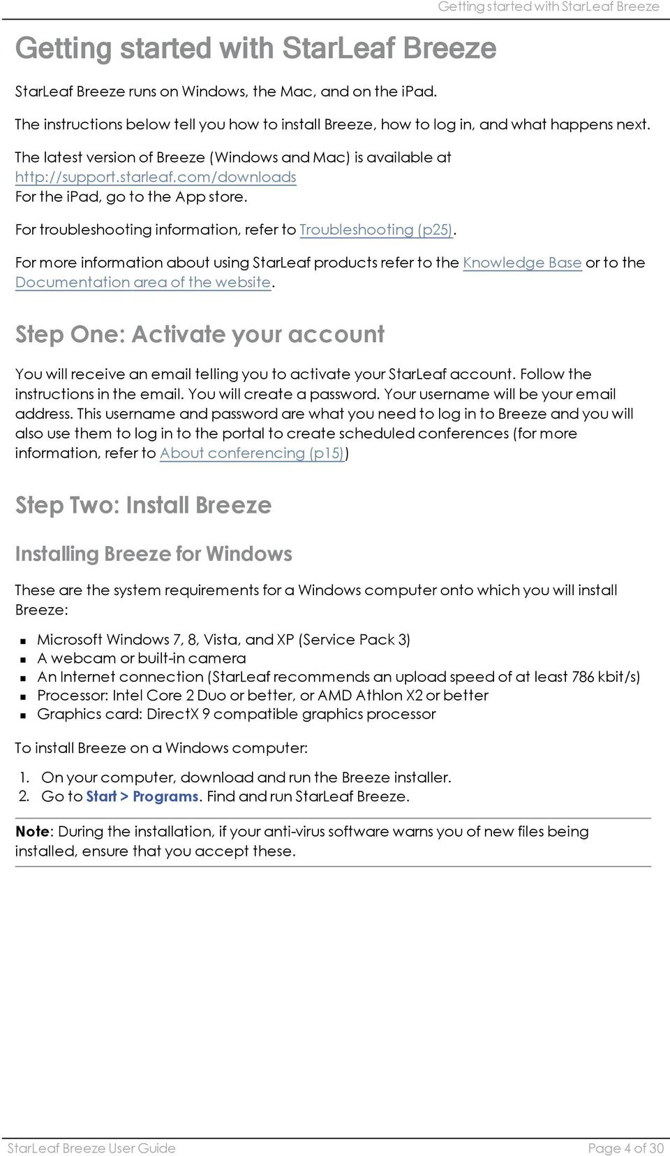 The latest version of Breeze (Windows and Mac) is available at http://support.starleaf.com/downloads For the ipad, go to the App store. For troubleshooting information, refer to Troubleshooting (p25).