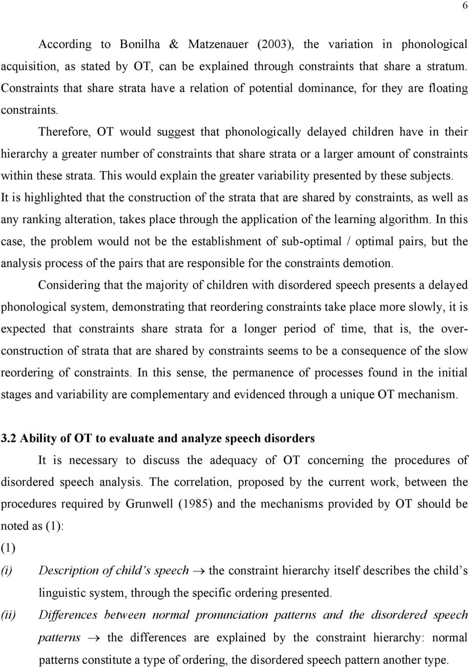 Therefore, OT would suggest that phonologically delayed children have in their hierarchy a greater number of constraints that share strata or a larger amount of constraints within these strata.