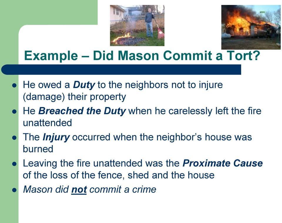 Duty when he carelessly left the fire unattended The Injury occurred when the neighbor