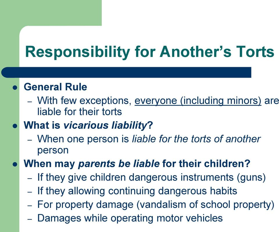 When one person is liable for the torts of another person When may parents be liable for their children?
