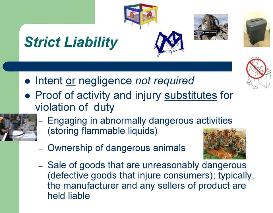 Ownership of dangerous animals Sale of goods that are unreasonably dangerous (defective goods