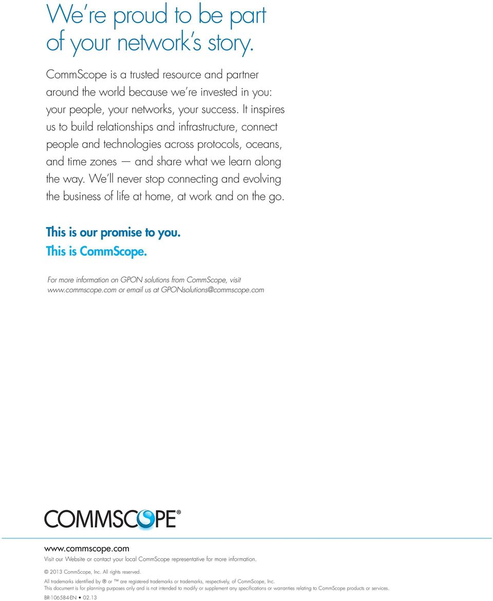 We ll never stop connecting and evolving the business of life at home, at work and on the go. This is our promise to you. This is CommScope.