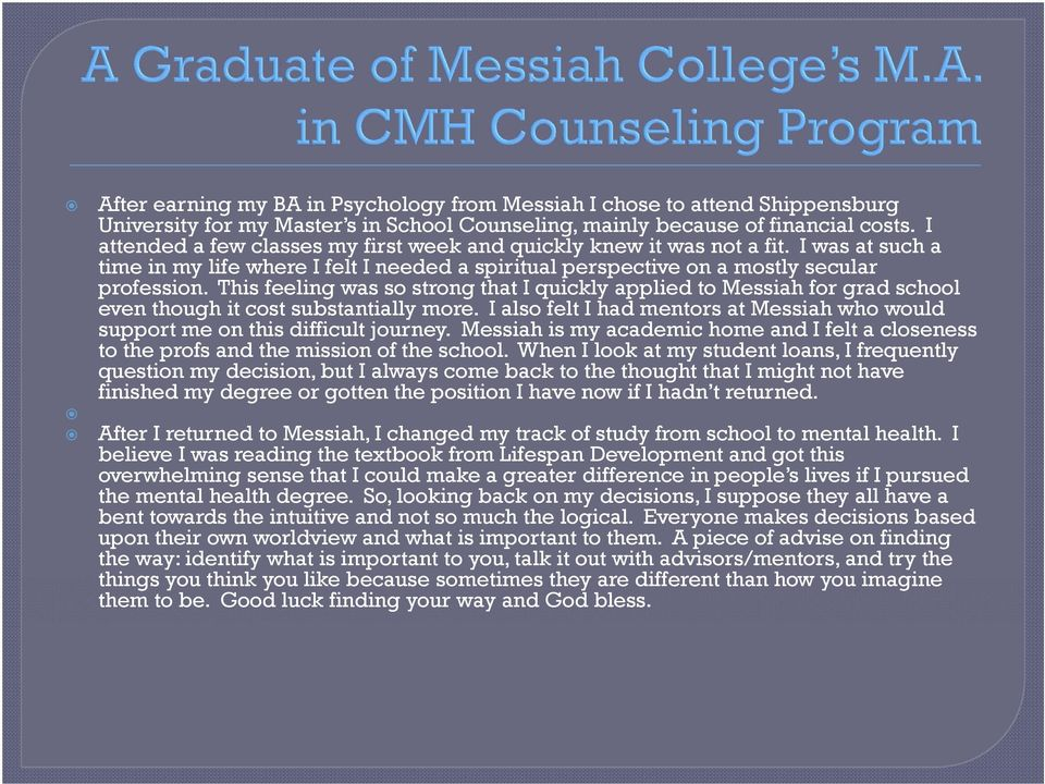 This feeling was so strong that I quickly applied to Messiah for grad school even though it cost substantially more.