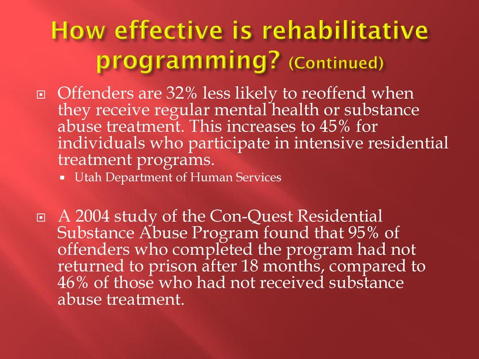 Utah Department of Human Services A 2004 study of the Con-Quest Residential Substance Abuse Program found that 95% of