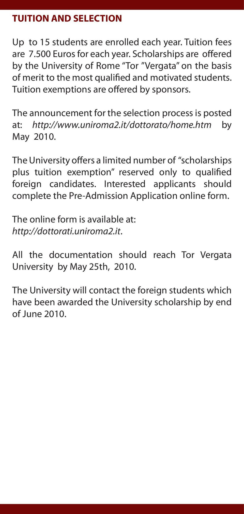 The announcement for the selection process is posted at: http://www.uniroma2.it/dottorato/home.htm by May 2010.