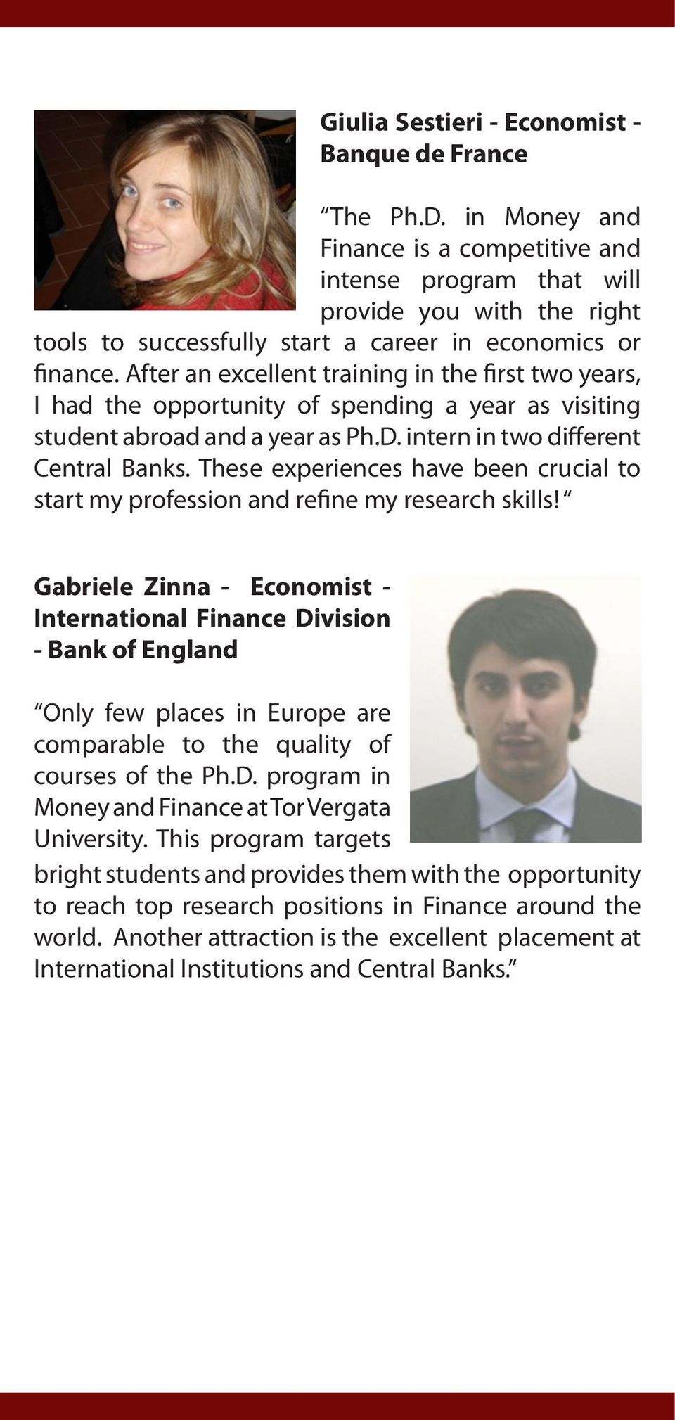 After an excellent training in the first two years, I had the opportunity of spending a year as visiting student abroad and a year as Ph.D. intern in two different Central Banks.