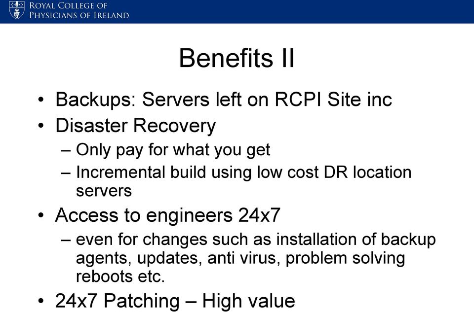 Access to engineers 24x7 even for changes such as installation of backup