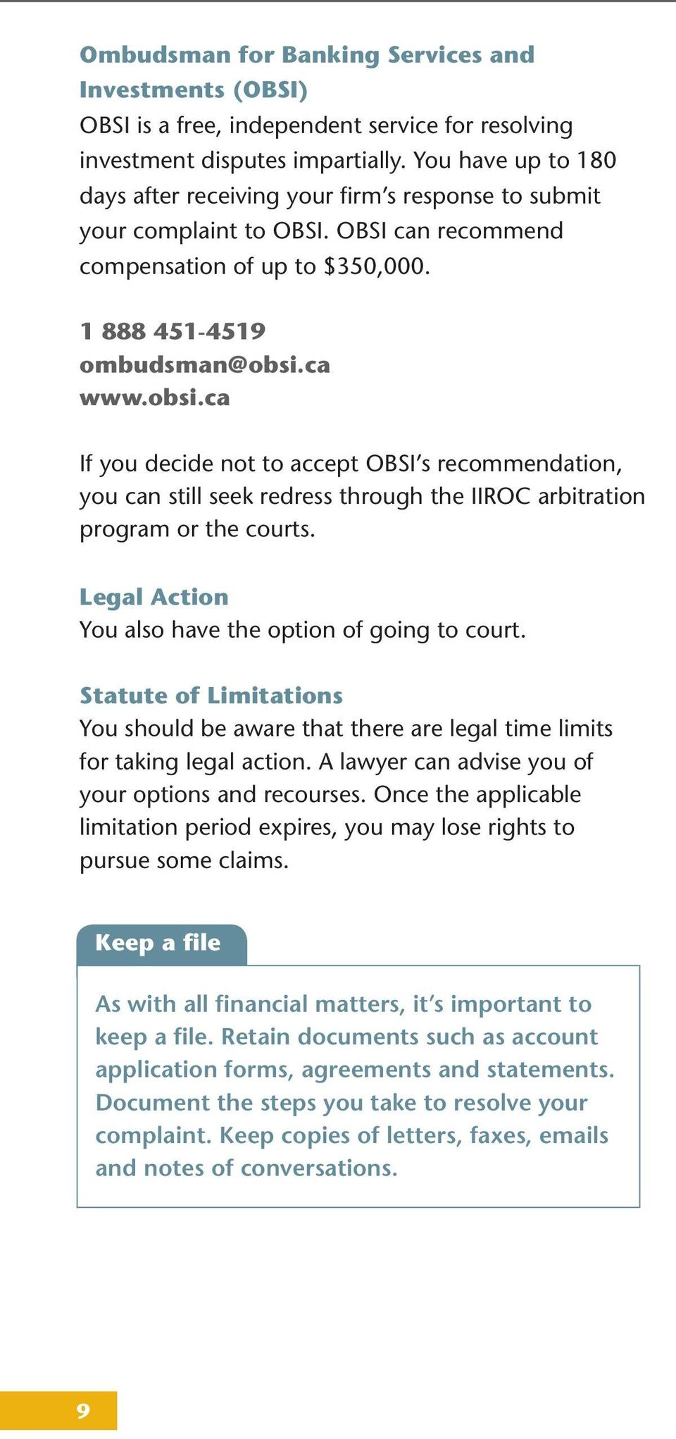 ca www.obsi.ca If you decide not to accept OBSI s recommendation, you can still seek redress through the IIROC arbitration program or the courts.