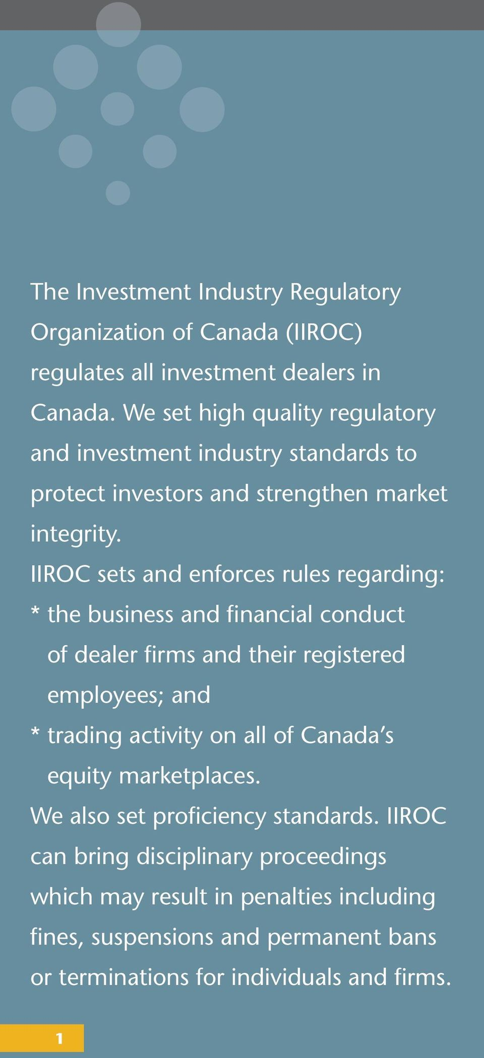 IIROC sets and enforces rules regarding: * the business and financial conduct of dealer firms and their registered employees; and * trading activity on