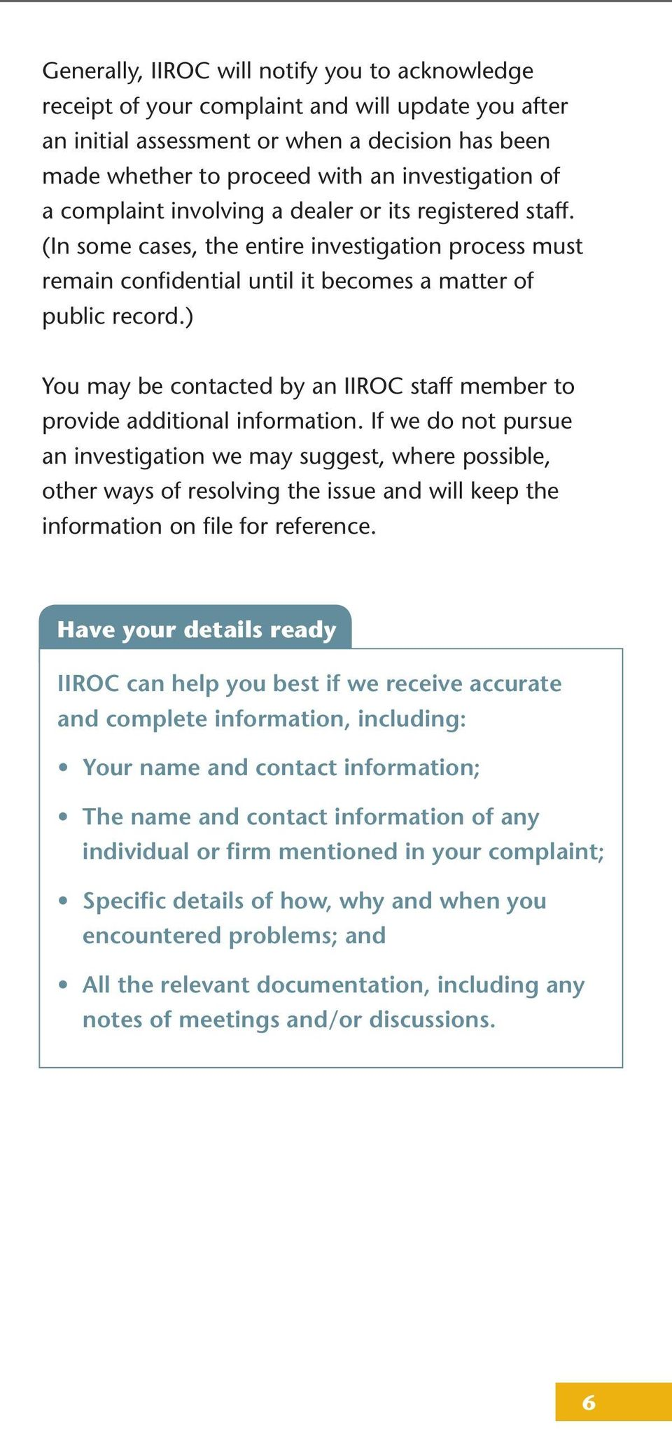 ) You may be contacted by an IIROC staff member to provide additional information.
