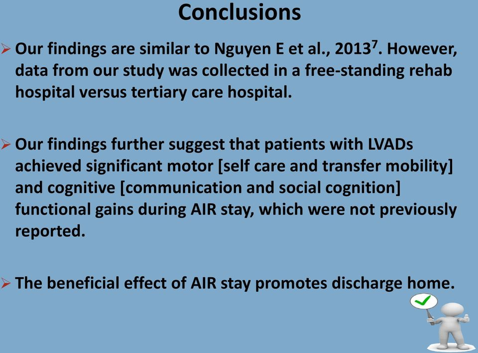 Our findings further suggest that patients with LVADs achieved significant motor [self care and transfer mobility]