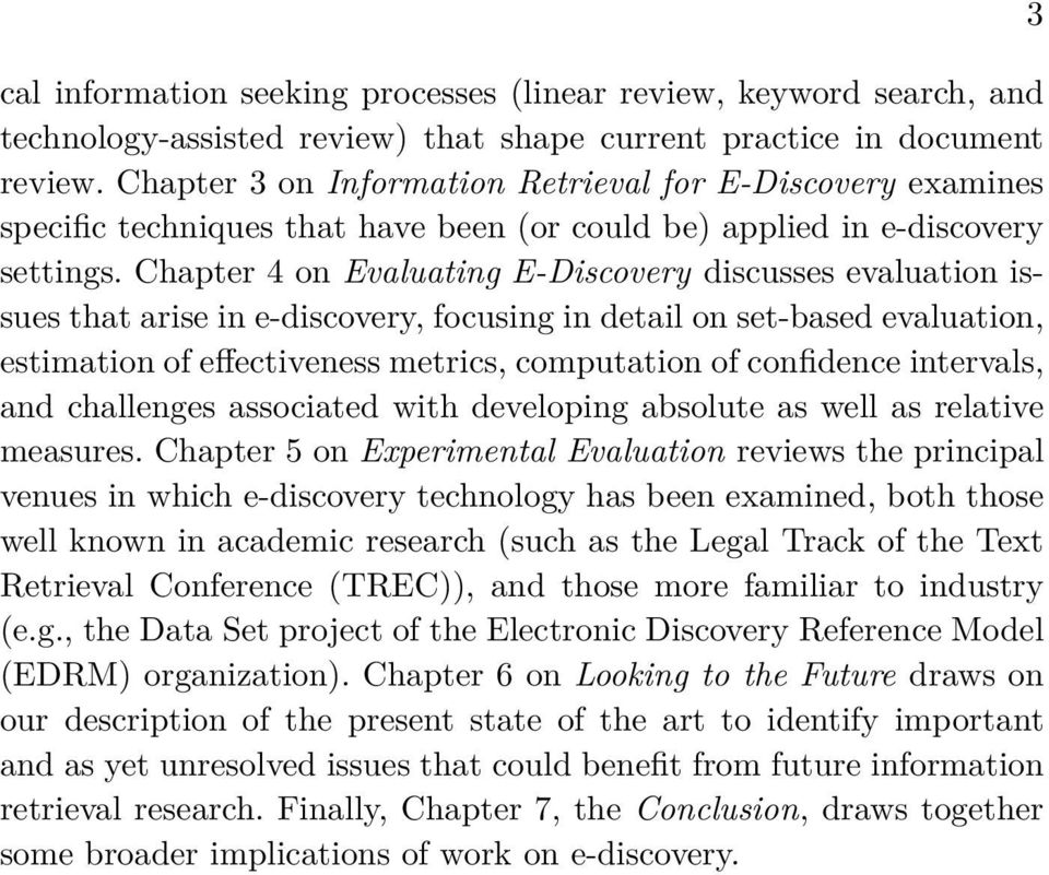 Chapter 4 on Evaluating E-Discovery discusses evaluation issues that arise in e-discovery, focusing in detail on set-based evaluation, estimation of effectiveness metrics, computation of confidence