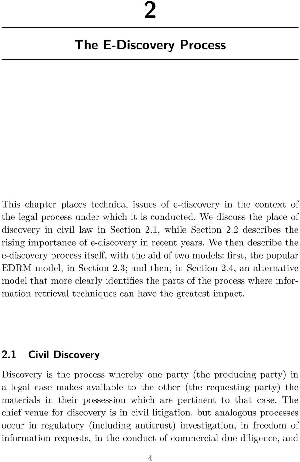 We then describe the e-discovery process itself, with the aid of two models: first, the popular EDRM model, in Section 2.3; and then, in Section 2.