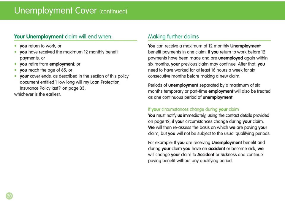 Making further claims You can receive a maximum of 12 monthly Unemployment benefit payments in one claim.