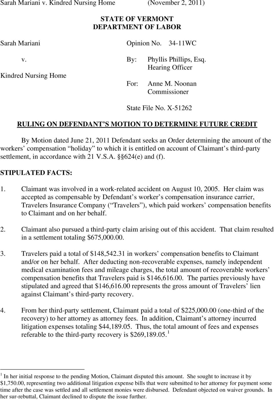 X-51262 RULING ON DEFENDANT S MOTION TO DETERMINE FUTURE CREDIT By Motion dated June 21, 2011 Defendant seeks an Order determining the amount of the workers compensation holiday to which it is