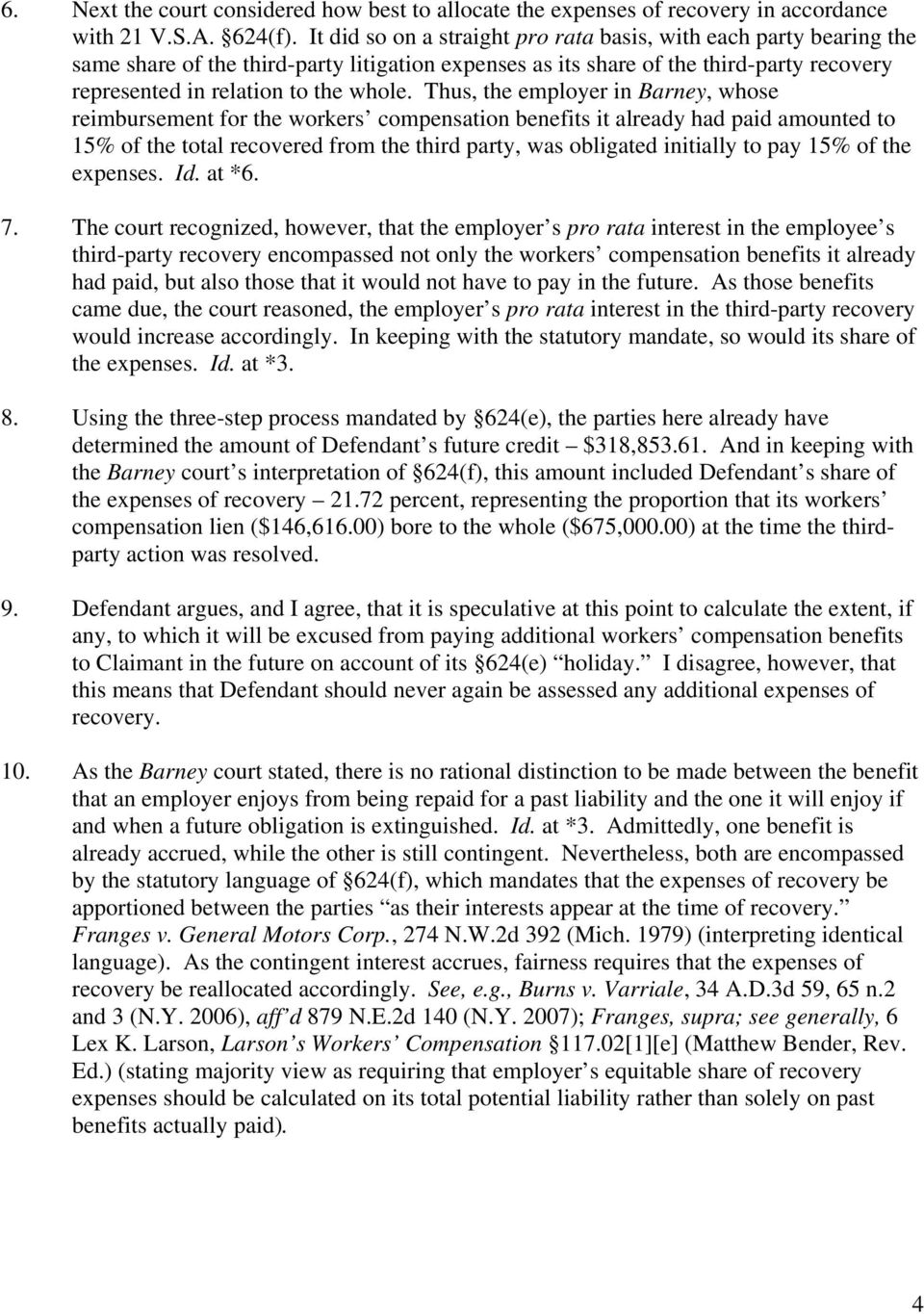 Thus, the employer in Barney, whose reimbursement for the workers compensation benefits it already had paid amounted to 15% of the total recovered from the third party, was obligated initially to pay