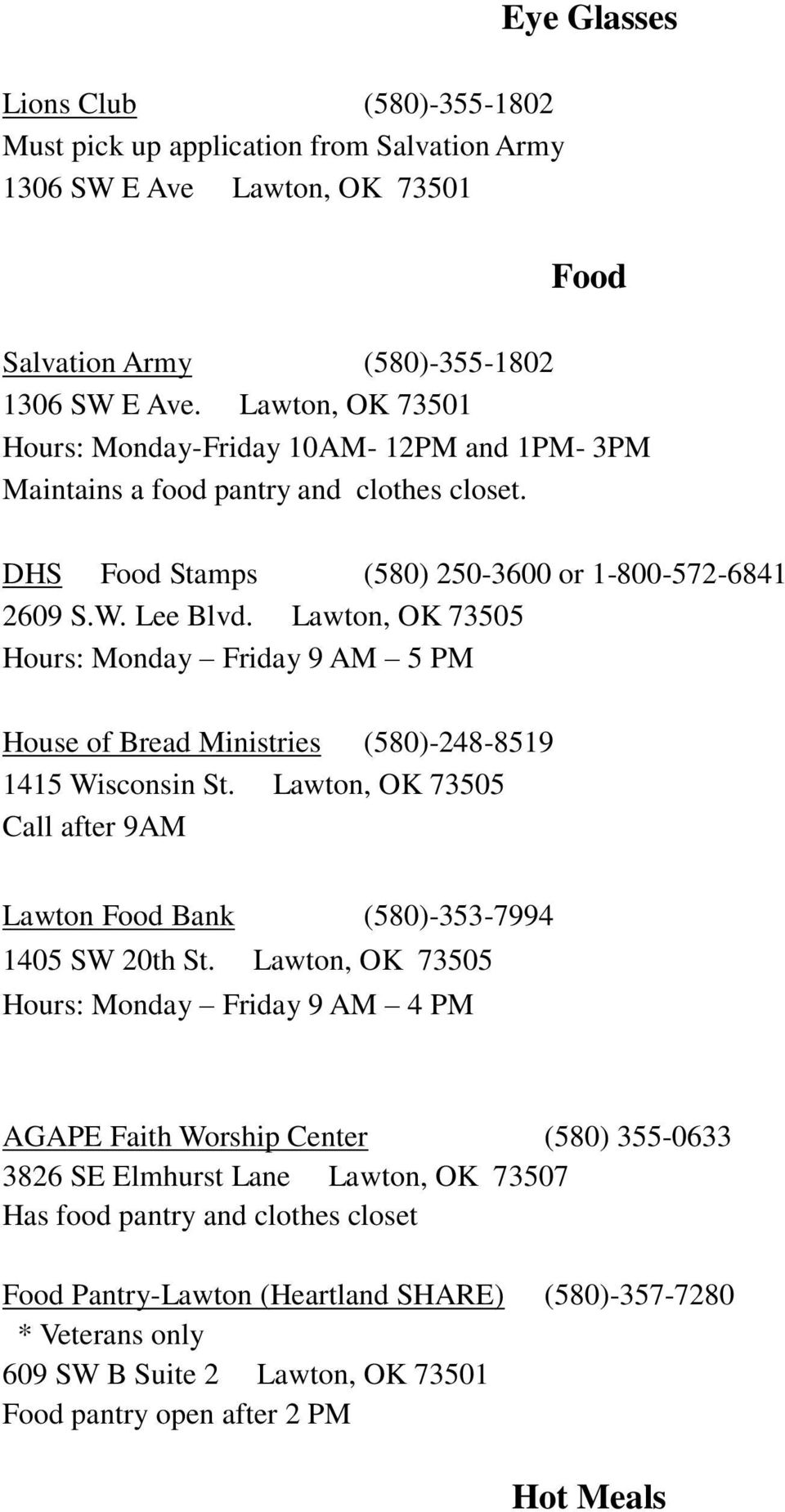Lawton, OK 73505 Hours: Monday Friday 9 AM 5 PM House of Bread Ministries (580)-248-8519 1415 Wisconsin St. Lawton, OK 73505 Call after 9AM Lawton Food Bank (580)-353-7994 1405 SW 20th St.