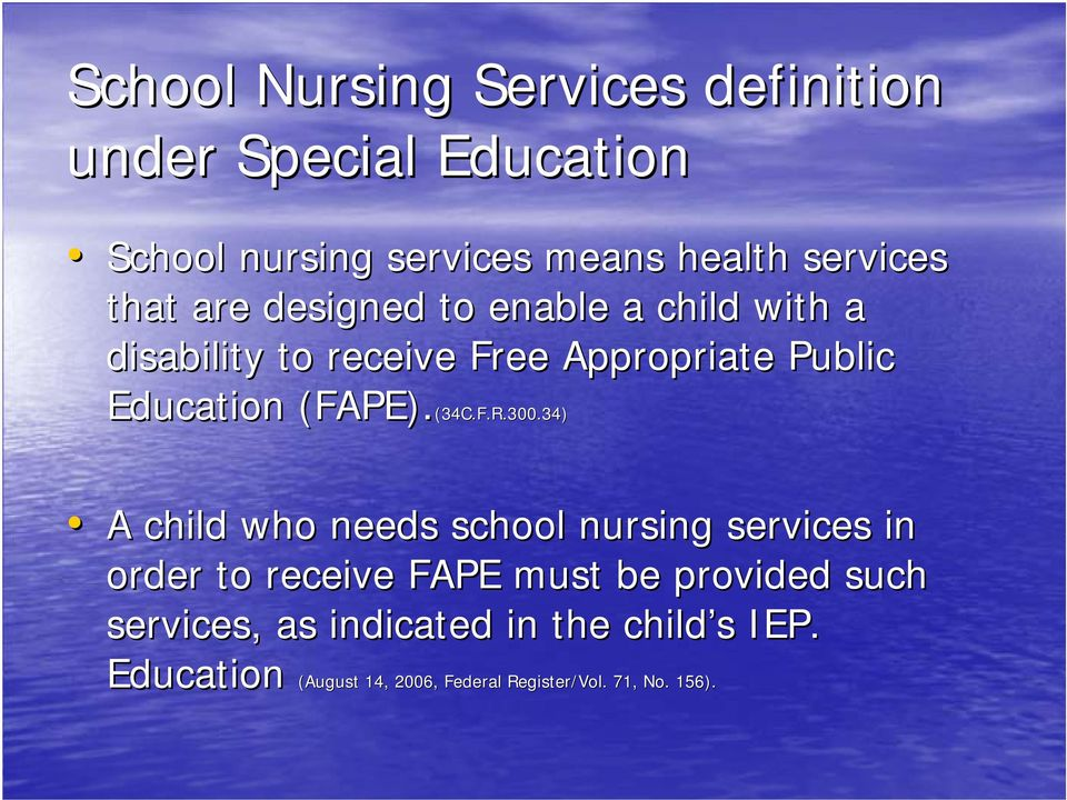 300.34)(FAPE).(34C.F.R.300.34) A child who needs school nursing services in order to receive FAPE must be