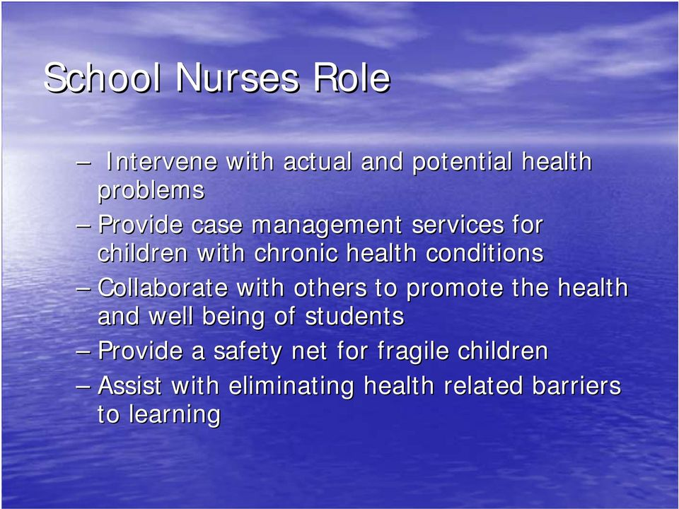 with others to promote the health and well being of students Provide a safety