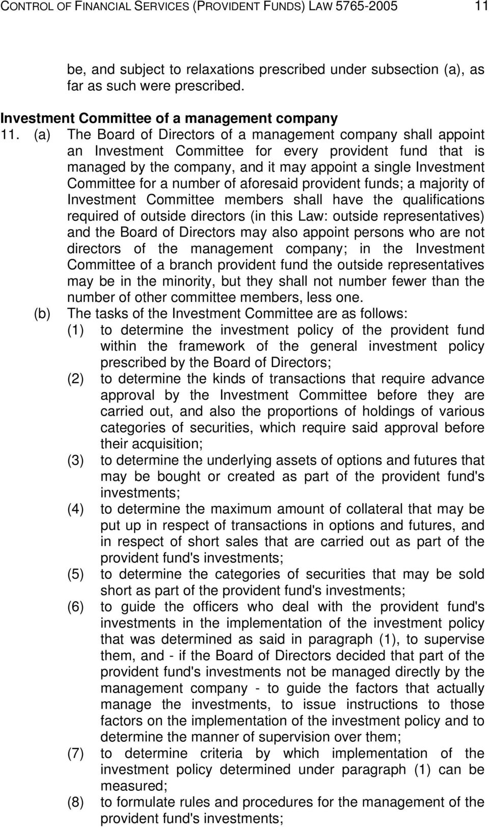 (a) The Board of Directors of a management company shall appoint an Investment Committee for every provident fund that is managed by the company, and it may appoint a single Investment Committee for