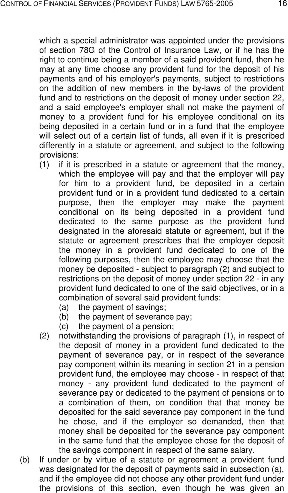 the addition of new members in the by-laws of the provident fund and to restrictions on the deposit of money under section 22, and a said employee's employer shall not make the payment of money to a
