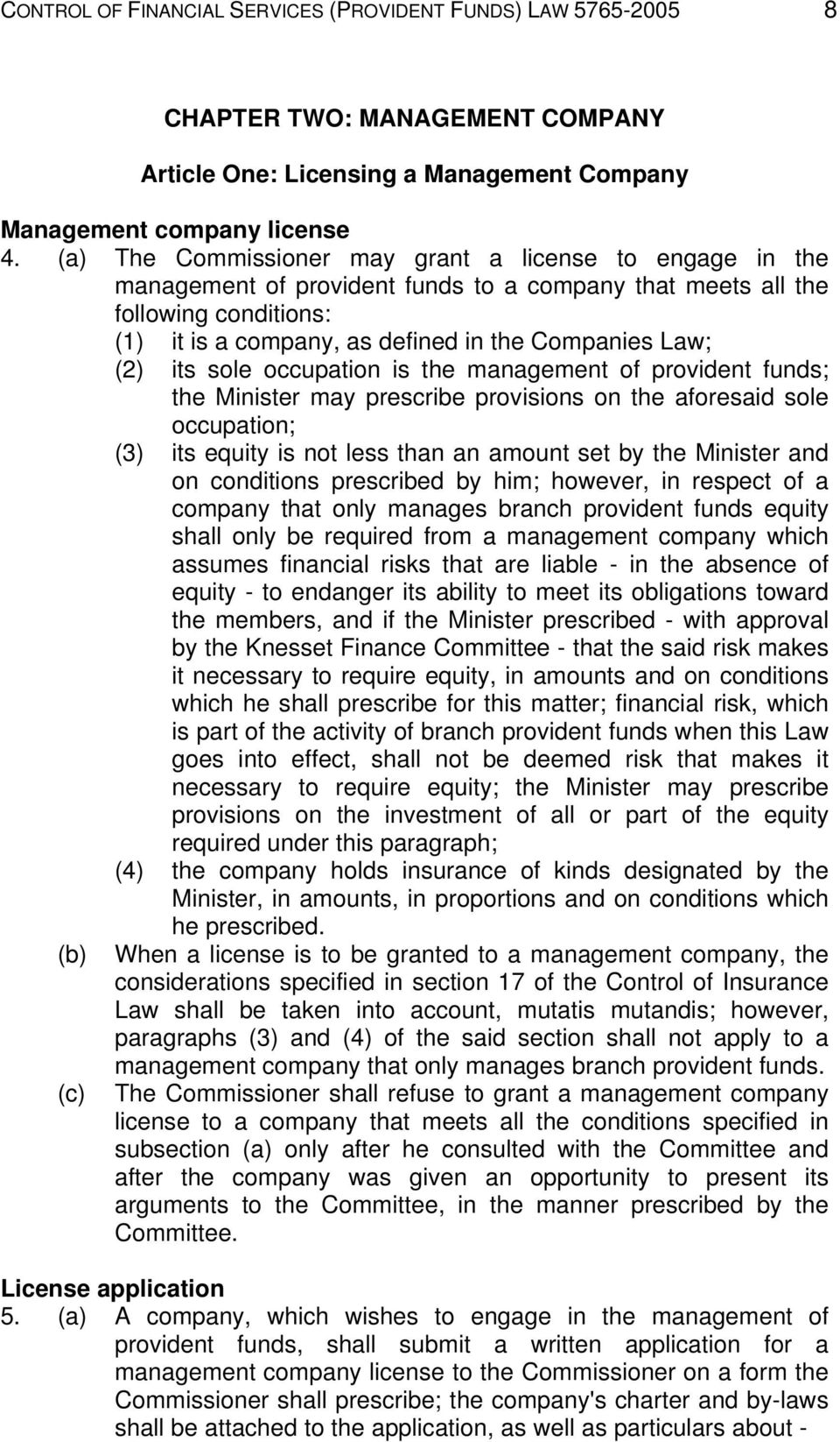 its sole occupation is the management of provident funds; the Minister may prescribe provisions on the aforesaid sole occupation; (3) its equity is not less than an amount set by the Minister and on
