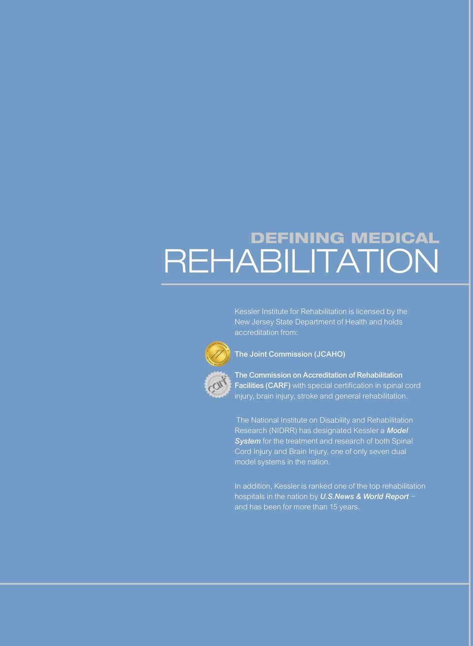 The National Institute on Disability and Rehabilitation Research (NIDRR) has designated Kessler a Model System for the treatment and research of both Spinal Cord Injury and Brain