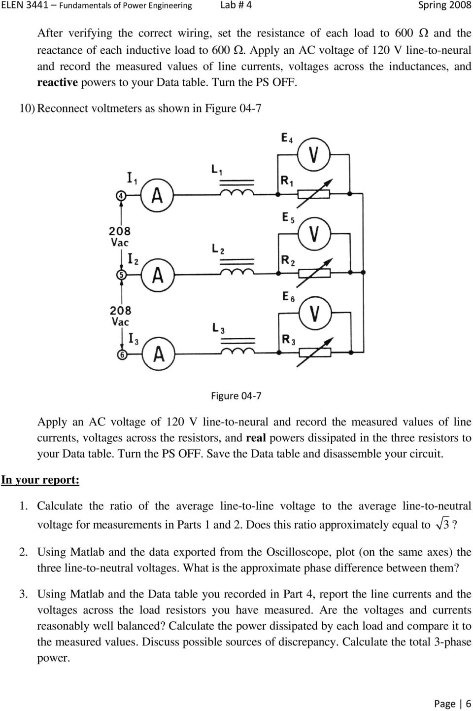 10) Reconnect voltmeters as shown in Figure 04-7 Figure 04 7 Apply an AC voltage of 120 V line-to-neural and record the measured values of line currents, voltages across the resistors, and real