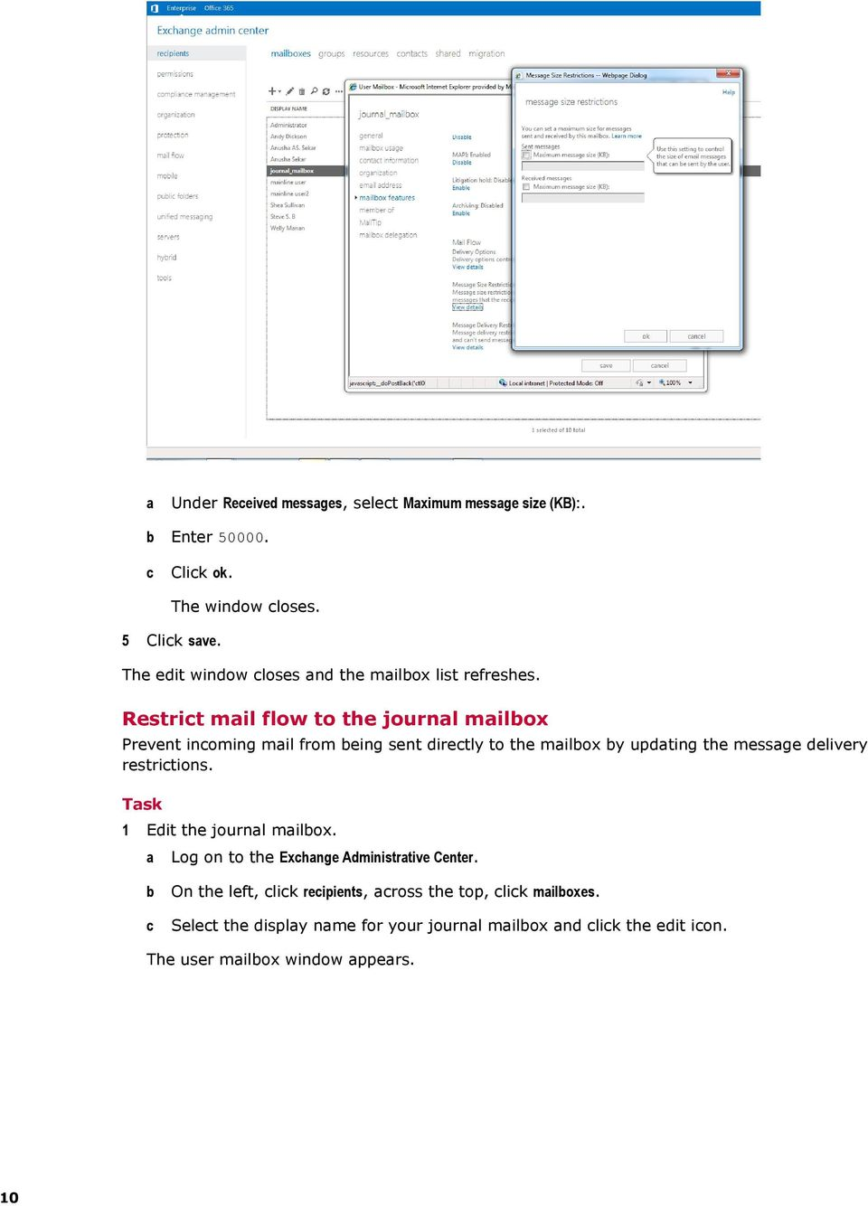 Restrict mail flow to the journal mailbox Prevent incoming mail from being sent directly to the mailbox by updating the message delivery