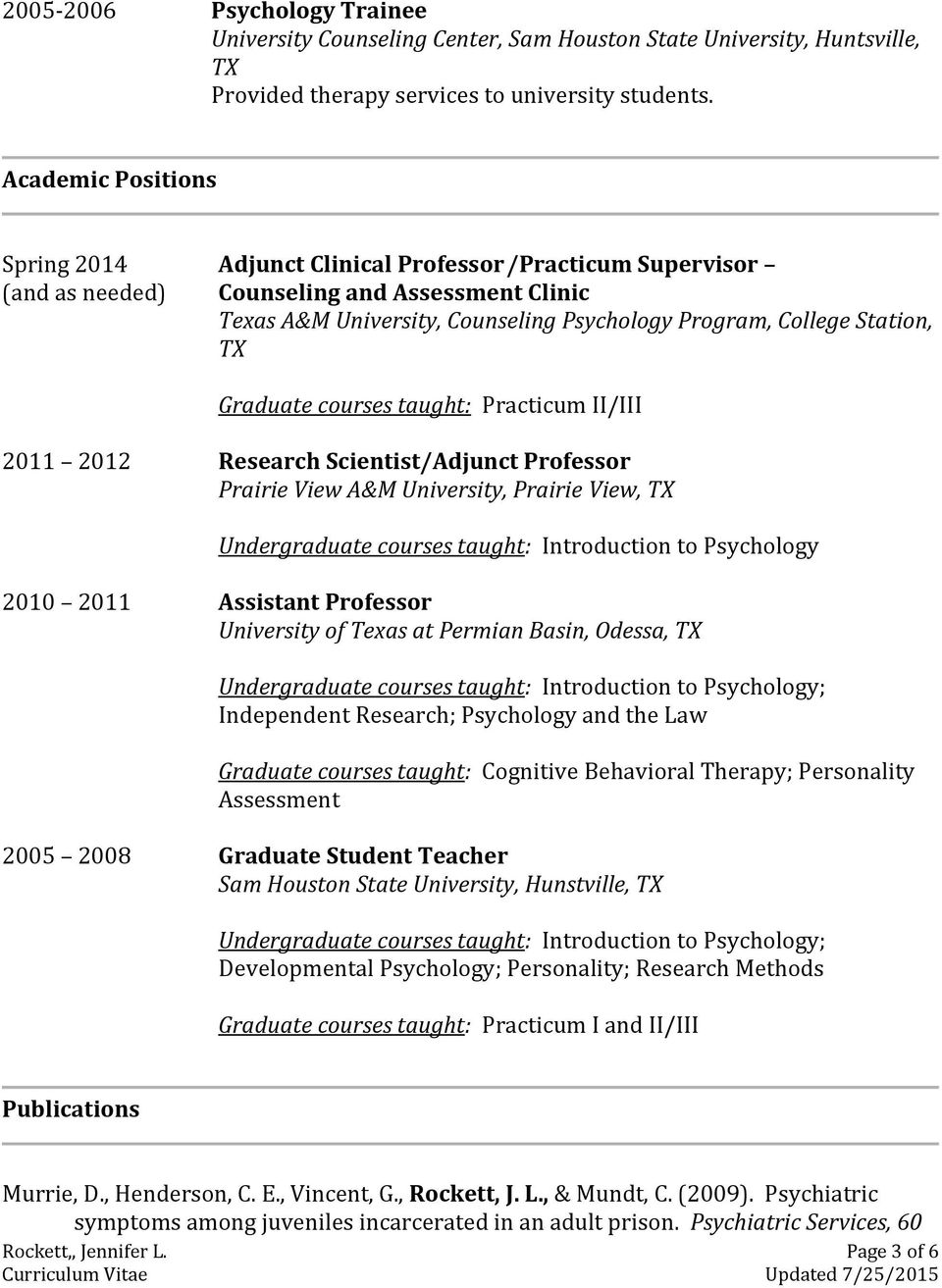 TX Graduate courses taught: Practicum II/III 2011 2012 Research Scientist/Adjunct Professor Prairie View A&M University, Prairie View, TX Undergraduate courses taught: Introduction to Psychology 2010