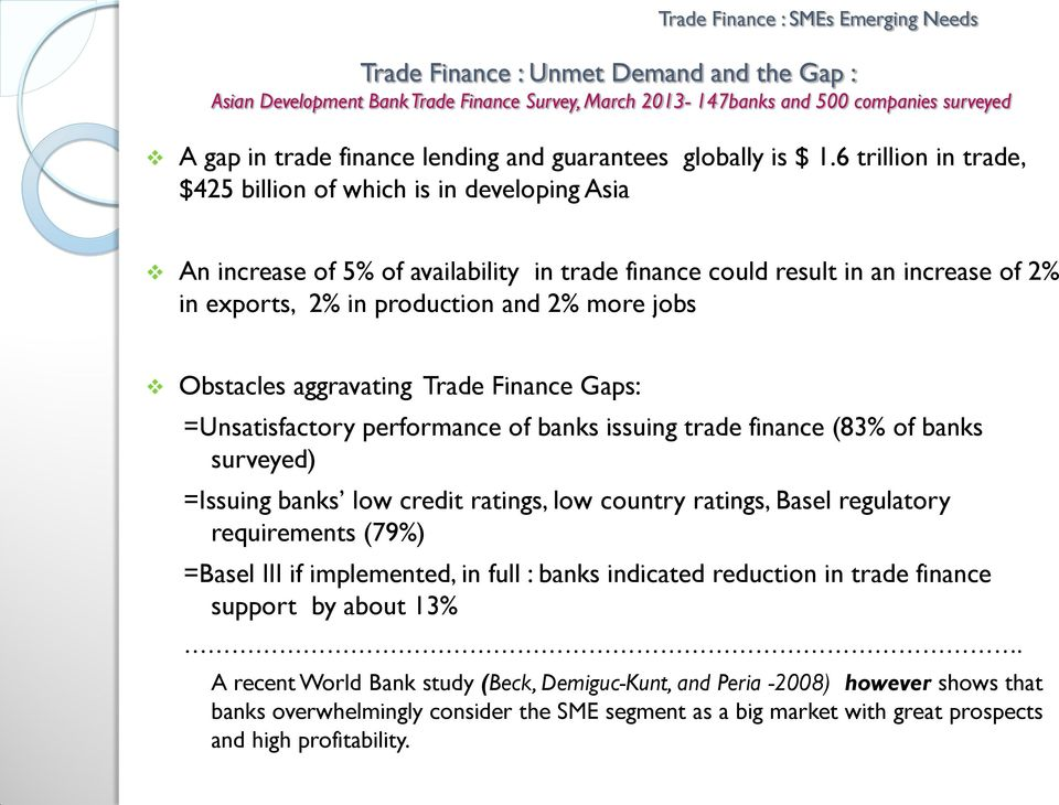 Obstacles aggravating Trade Finance Gaps: =Unsatisfactory performance of banks issuing trade finance (83% of banks surveyed) =Issuing banks low credit ratings, low country ratings, Basel regulatory