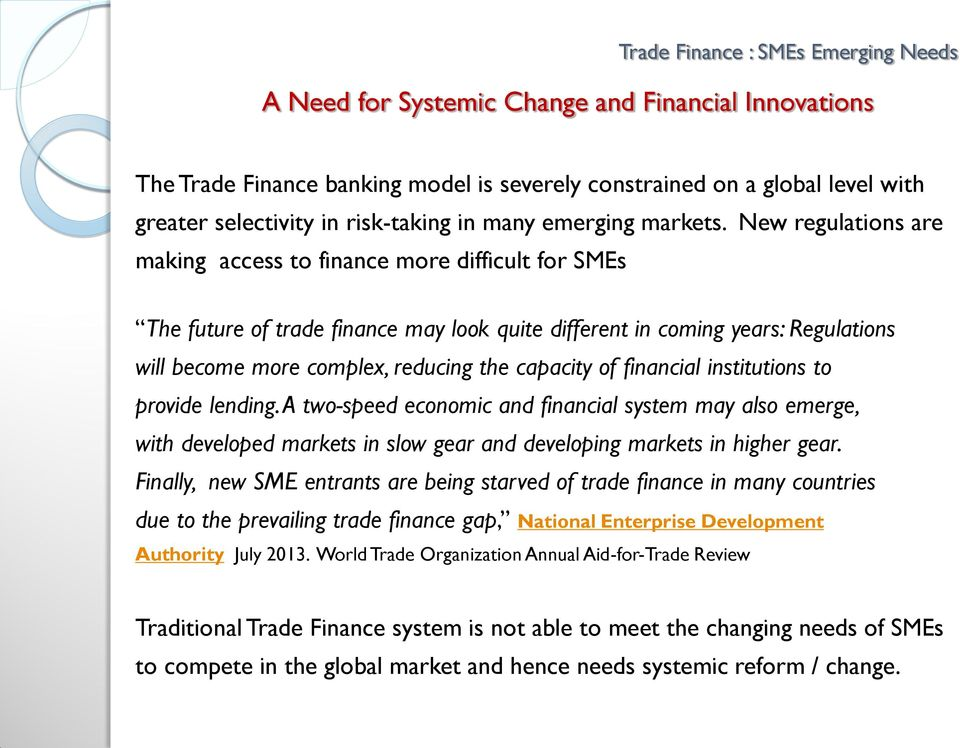 of financial institutions to provide lending. A two-speed economic and financial system may also emerge, with developed markets in slow gear and developing markets in higher gear.