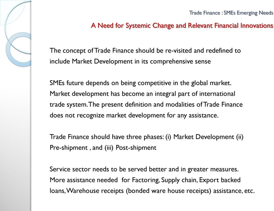 The present definition and modalities of Trade Finance does not recognize market development for any assistance.