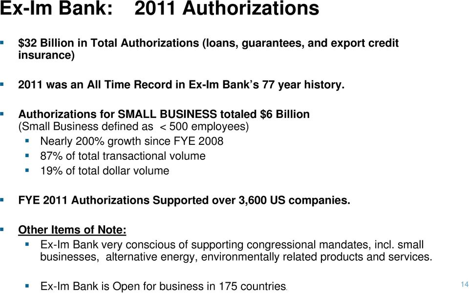 Authorizations for SMALL BUSINESS totaled $6 Billion (Small Business defined as < 500 employees) Nearly 200% growth since FYE 2008 87% of total transactional volume