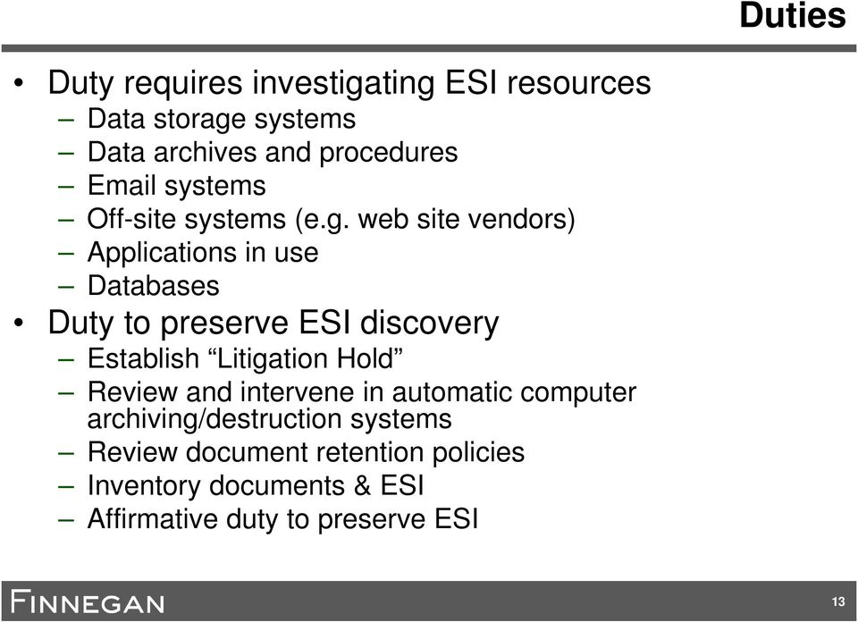 web site vendors) Applications in use Databases Duty to preserve ESI discovery Establish Litigation